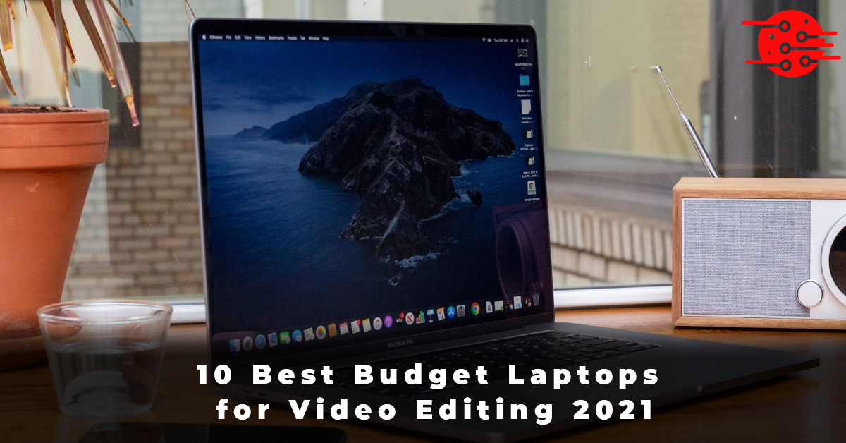 10 Best Budget Laptops for Video Editing 2021