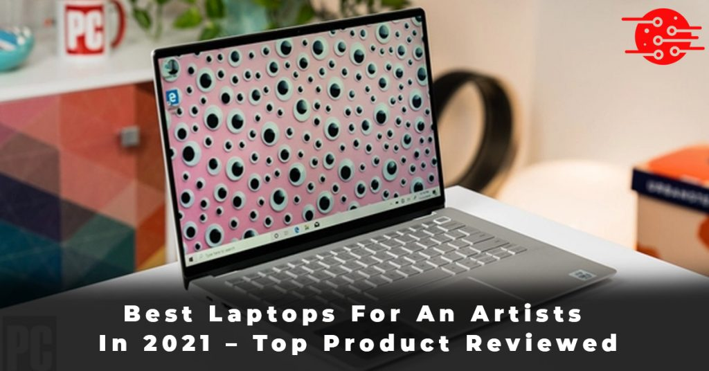 Best Laptops For An Artists In 2021 – Top Product Reviewed