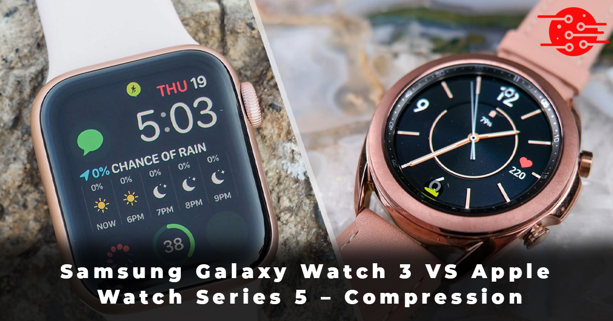 Samsung Galaxy Watch 3 VS Apple Watch Series 5 – Compression