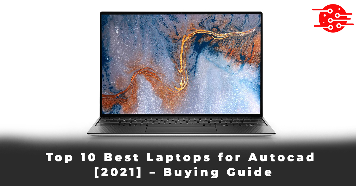 Top 10 Best Laptops for Autocad [2021] – Buying Guide
