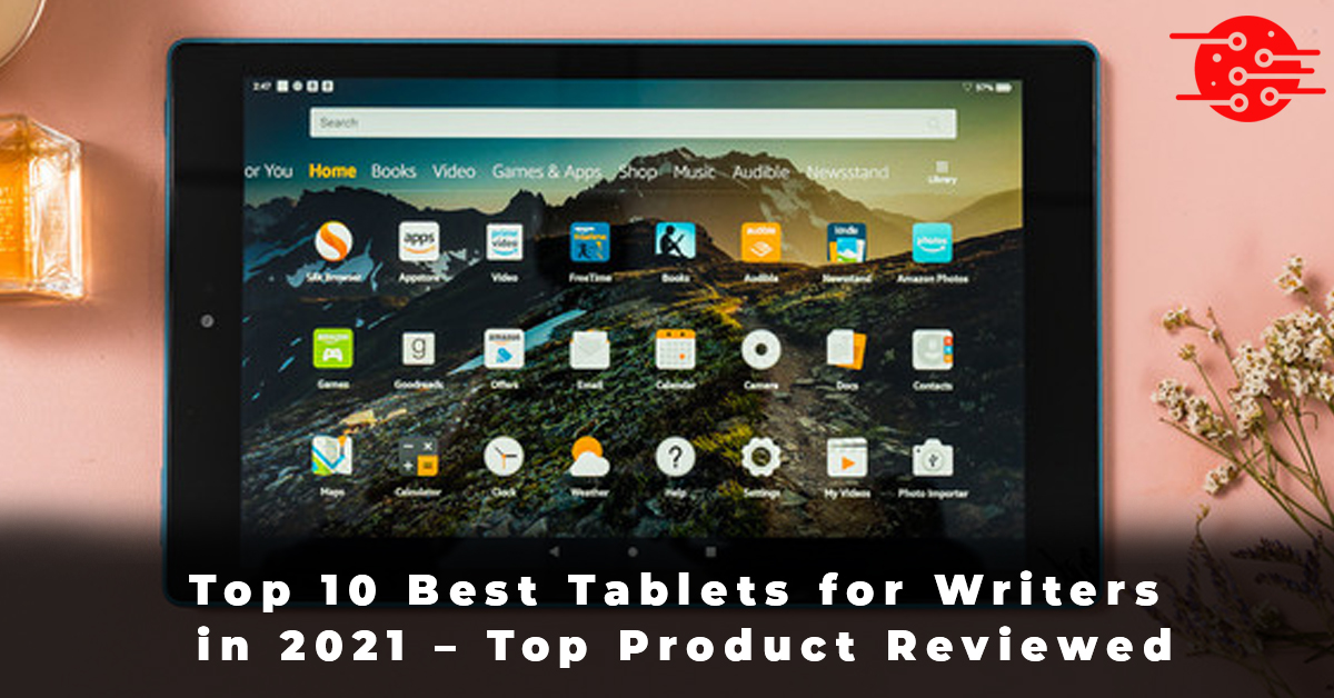 Top 10 Best Tablets for Writers in 2021 – Top Product Reviewed