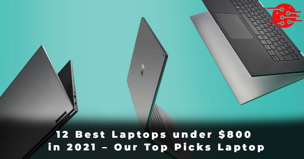 12 Best Laptops under $800 in 2021 – Our Top Picks Laptop