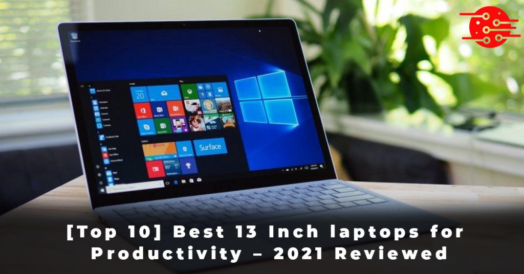 [Top 10] Best 13 Inch laptops for Productivity – 2021 Reviewed