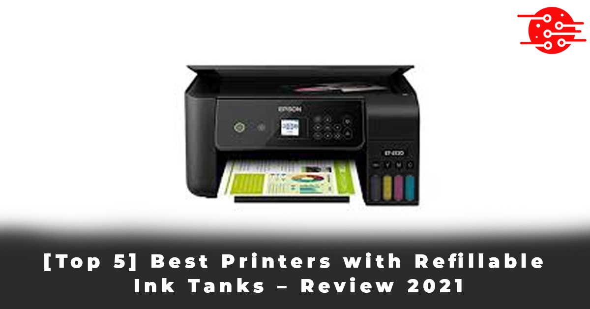 [Top 5] Best Printers with Refillable Ink Tanks – Review 2021