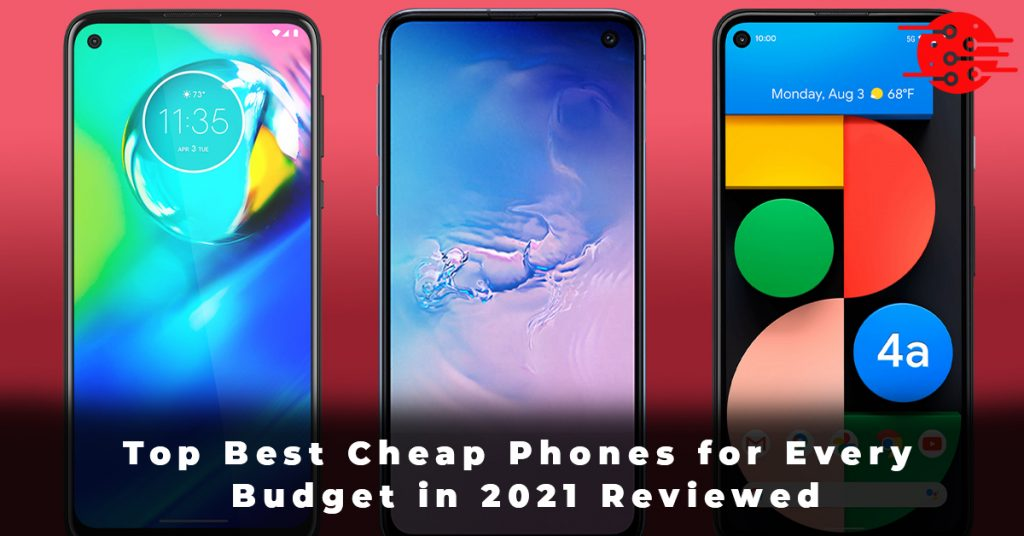 Top Best Cheap Phones for Every Budget in 2021 Reviewed