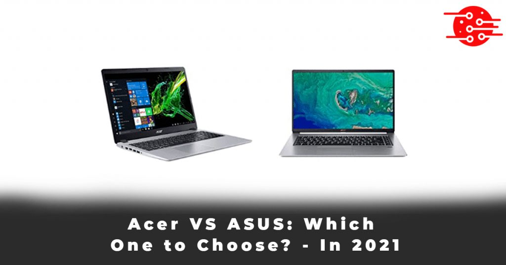 Acer VS ASUS Which One to Choose - In 2021