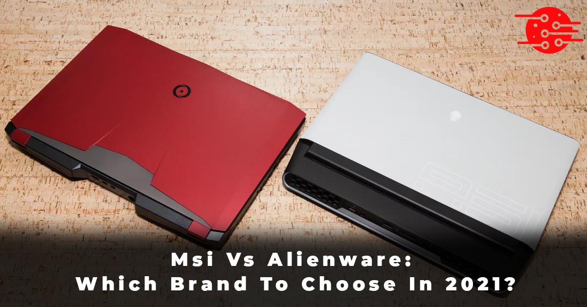 Msi Vs Alienware Which Brand To Choose In 2021