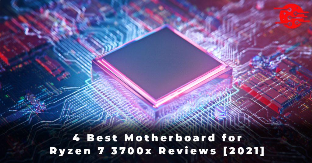 4 Best Motherboard for Ryzen 7 3700x Reviews [2021]
