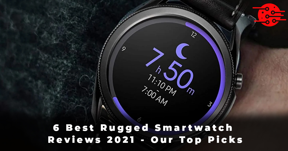 6 Best Rugged Smartwatch Reviews 2021 - Our Top Picks