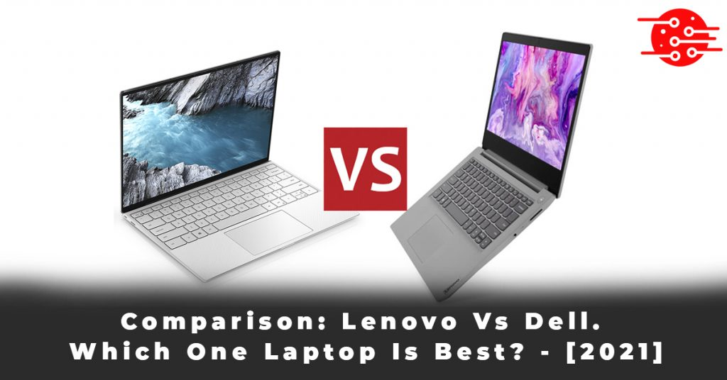 Comparison Lenovo Vs Dell. Which One Laptop Is Best - [2021]