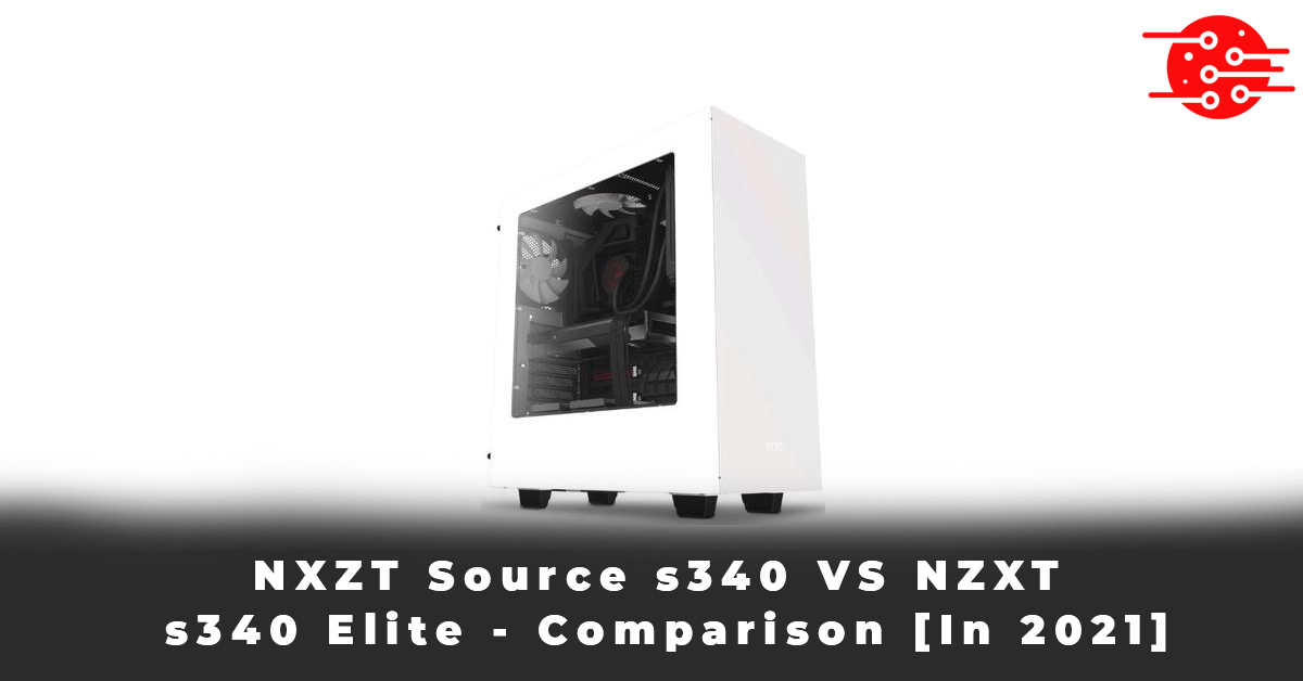NXZT Source s340 VS NZXT s340 Elite - Comparison [In 2021]