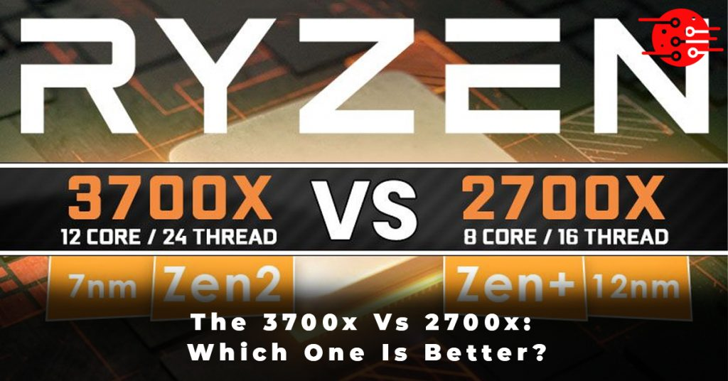 The 3700x Vs 2700x Which One Is Better