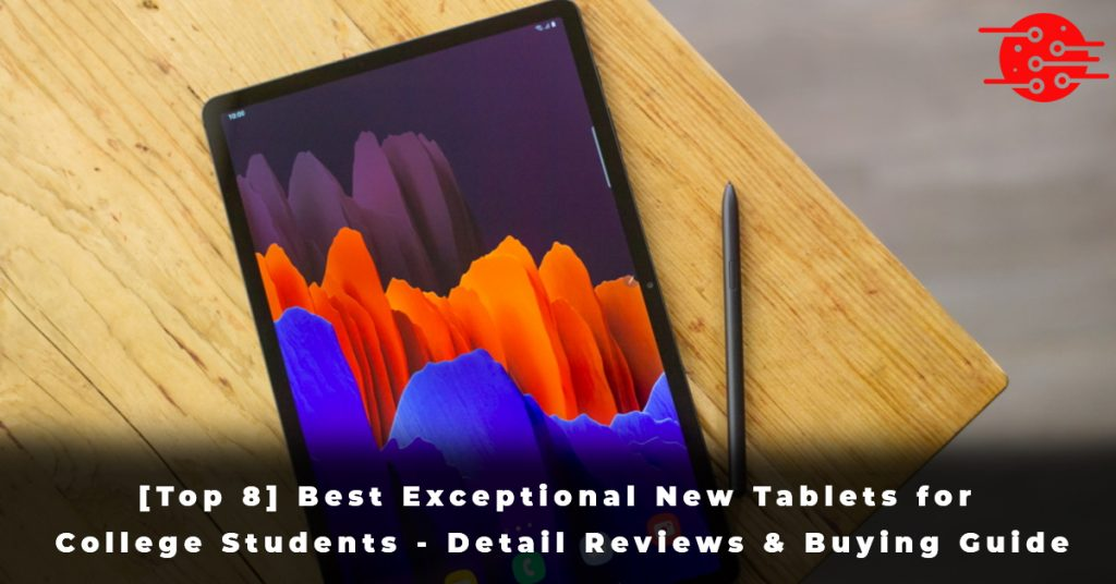 [Top 8] Best Exceptional New Tablets for College Students - Detail Reviews & Buying Guide