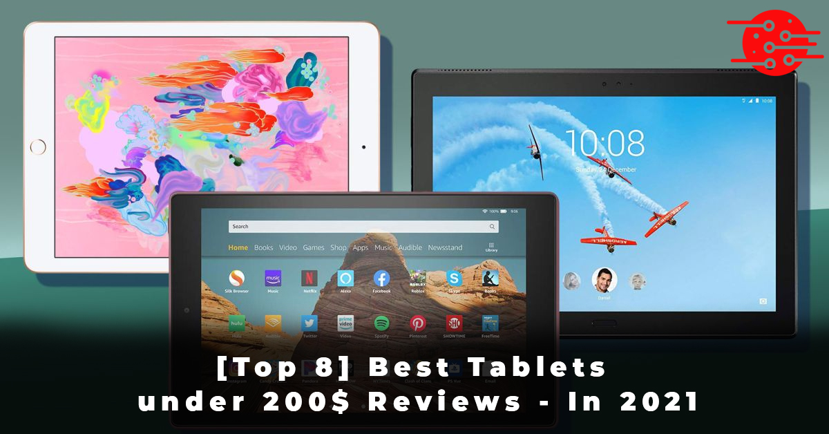 [Top 8] Best Tablets under 200$ Reviews - In 2021