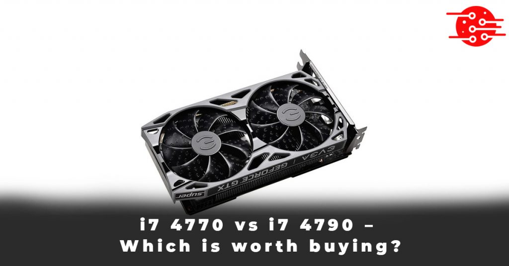 i7 4770 vs i7 4790 – Which is worth buying