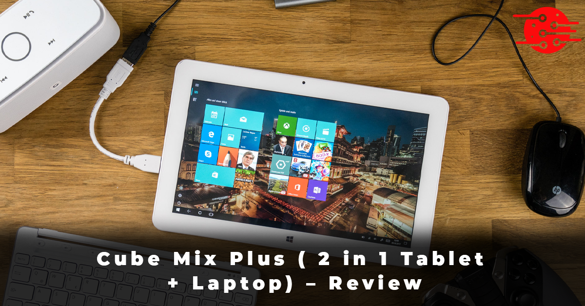 Cube Mix Plus ( 2 in 1 Tablet + Laptop) – Review